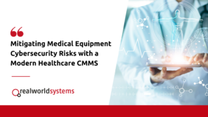 Mitigating Medical Equipment Cybersecurity Risks with a Modern Healthcare CMMS
