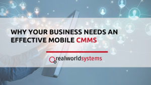 Why Your Business Needs An Effective Mobile CMMS